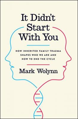 it-didn-start-with-you-how-inherited-family-trauma-shapes-who-we-are-and-how-to-end-the-cycle-by-mark-wolynn-1101980370